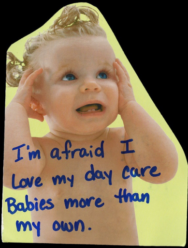*postcard* I'm afraid I love my day care babies more than my own.